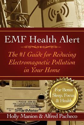 Emf Health Alert : The #1 Guide for Reducing Electromagnetic Pollution for Better Sleep, Better Focus, & Better Health
