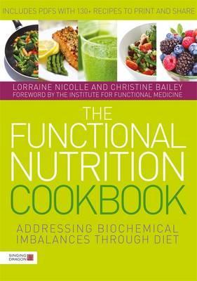 The Functional Nutrition Cookbook : Addressing Biochemical Imbalances Through Diet