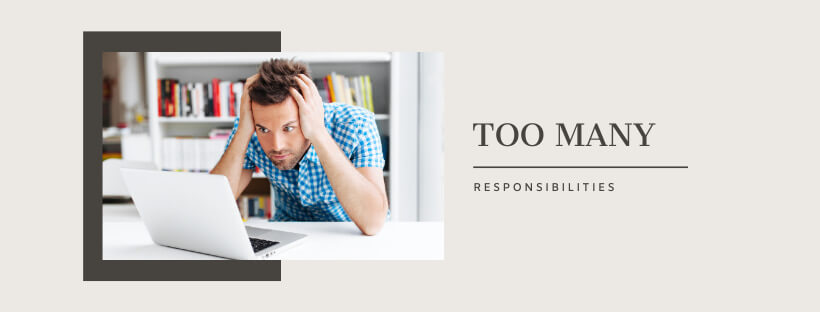 How To Overcome The Demands Of Too Many Responsibilities In Your Career
